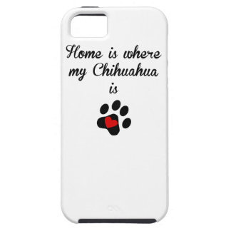 Home Is Where My Chihuahua Is iPhone 5 Cases