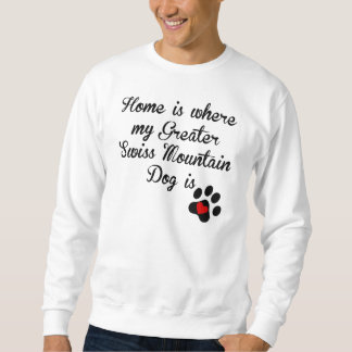 Home Is Where My Greater Swiss Mountain Dog Is Pull Over Sweatshirt