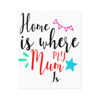 Home is Where My Mum Is Mothers Day Canvas Print