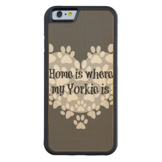 Home is where my Yorkie is Quote Carved® Maple iPhone 6 Bumper Case