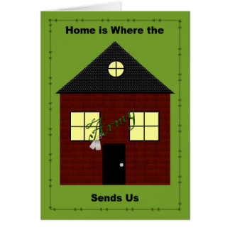 Home is Where the Army Sends Us Card