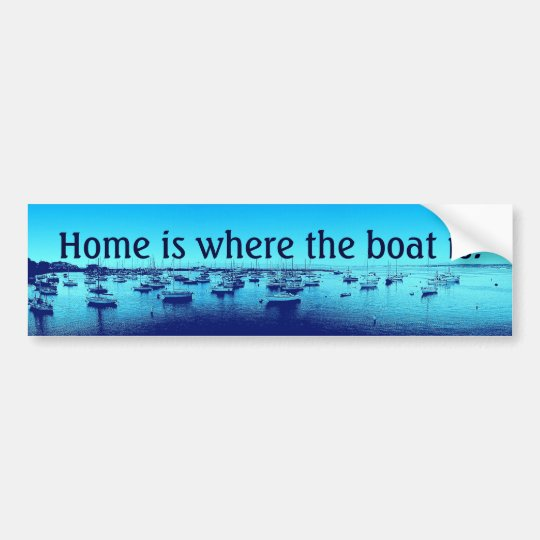 Home Is Where the Boat Is Bumper Sticker