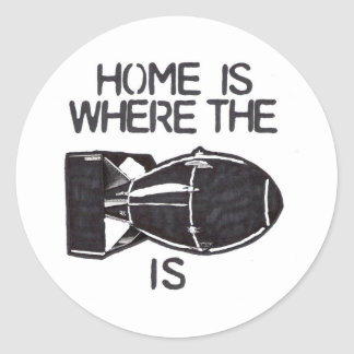 """""""Home is Where the Bomb is"""" Round Sticker"""