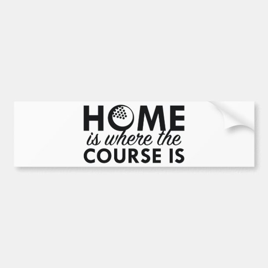 Home Is Where The Course Is Bumper Sticker
