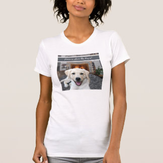 Home is where the dog is shirt