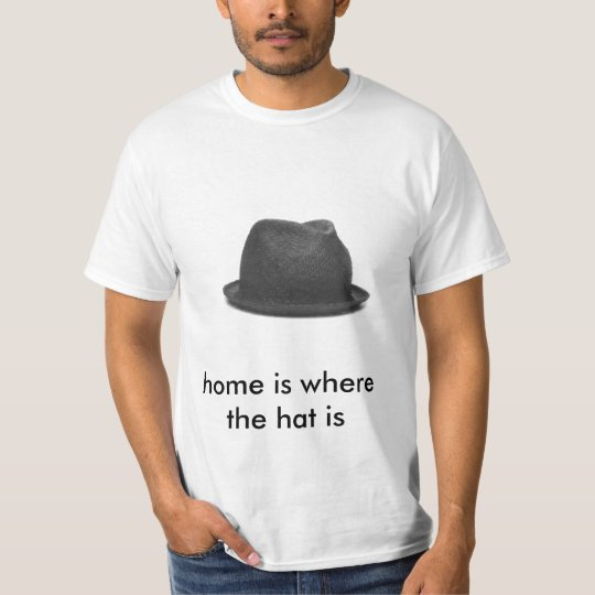 home is where the hat is T-Shirt