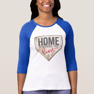 Home Is Where The Heart Is - Baseball T T-Shirt