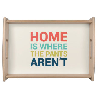 Home Is Where the Pants Aren't Funny Type Serving Tray