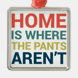 Home Is Where the Pants Aren't Funny Typography Christmas Ornament
