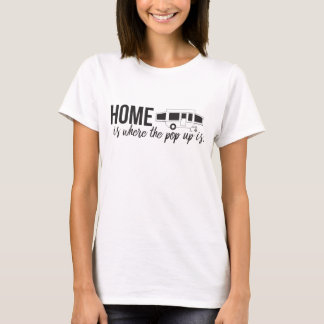 Home is Where the Pop Up is T-Shirt