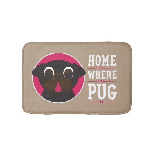 Home Is Where The Pug Is Bath Mat