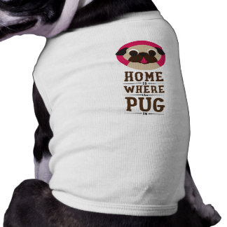 Home Is Where The Pug Is Dog Shirt