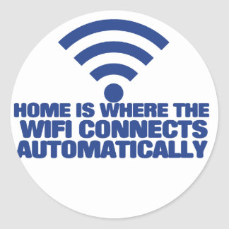 Home is where the wifi connects automatically classic round sticker