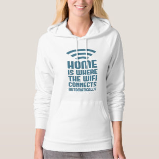 Home Is Where The WIFI Connects Automatically Hoodie