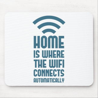 Home Is Where The WIFI Connects Automatically Mouse Mat