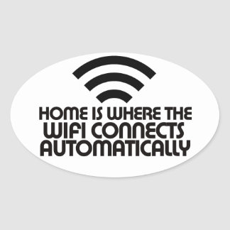 Home is where the Wifi connects automatically Oval Sticker