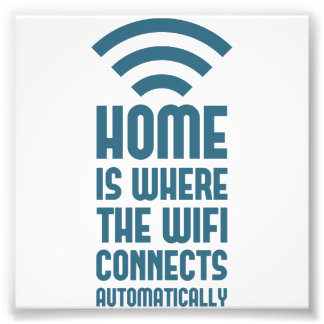 Home Is Where The WIFI Connects Automatically Photographic Print