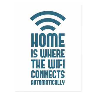 Home Is Where The WIFI Connects Automatically Postcard