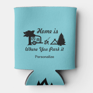 Home Is Where You Park It | Camping Can Cooler