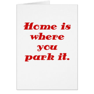 Home is Where you Park it Greeting Cards