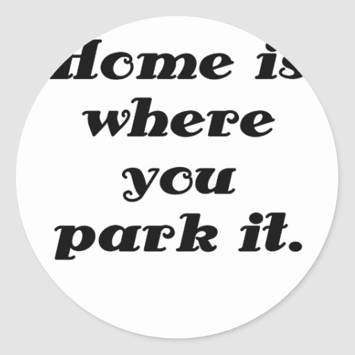 Home is Where you Park it Round Stickers