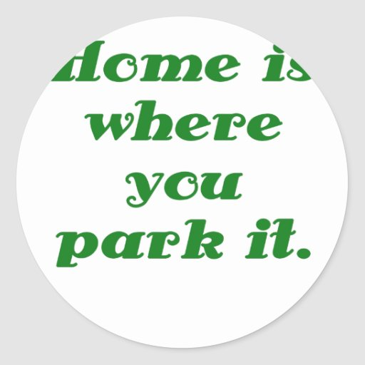 Home is where you park it round sticker