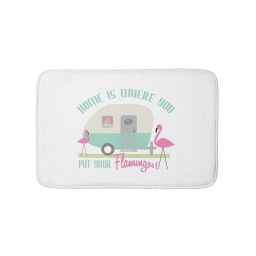Home Is Where You Put Your Flamingos Bath Mat Bath Mats