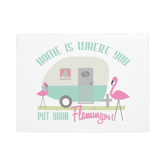 Home Is Where You Put Your Flamingos Doormat
