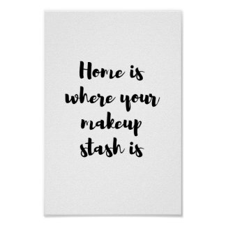 Home is where your makeup stash is... poster
