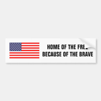 Home of the free because of brave bumper sticker