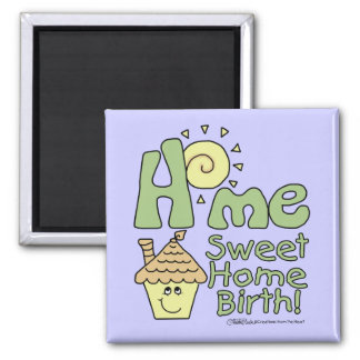 Home Sweet Home Birth! -House and Sunshine Square Magnet