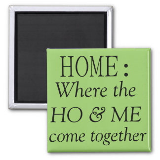 Home: where the ho & me come together square magnet