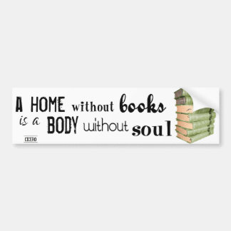 Home without Books = Body without soul Bumper Sticker
