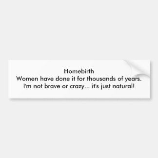Homebirth Women have done it for thousands Bumper Sticker