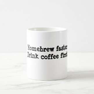 Homebrew faster.Drink coffee first. Basic White Mug