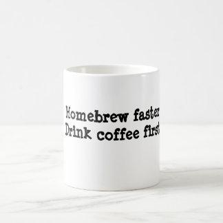 Homebrew faster.Drink coffee first. Coffee Mug