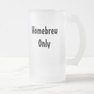 Homebrew Only Frosted Glass Beer Mug