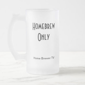 Homebrew Only, Home Brewer TV 16 Oz Frosted Glass Beer Mug
