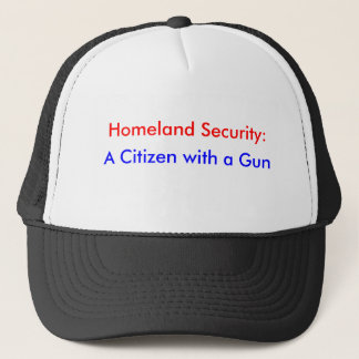 Homeland Security:, A Citizen with a Gun Trucker Hat