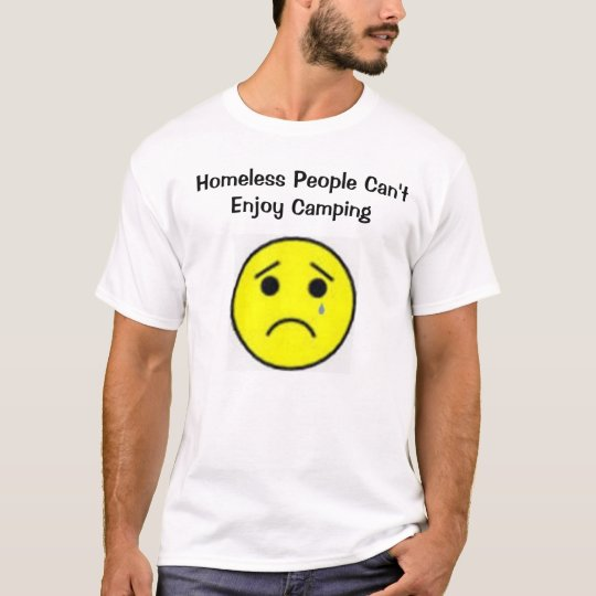 Homeless people can't enjoy camping T-Shirt