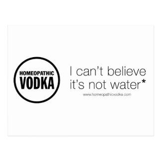 Homeopathic Vodka - I can t believe it s not water Postcards