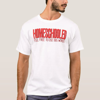 Homeschooled Feel Free To Use Big Words T-Shirt