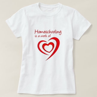 Homeschooling is a work of Heart T-Shirt