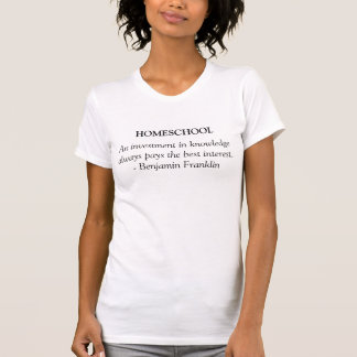 Homeschooling T-Shirt, Ben Franklin Quote T-Shirt