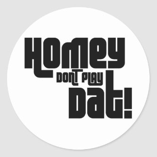 Homey Don t Play Dat Stickers
