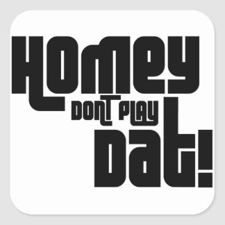 Homey Don't Play Dat! Square Sticker