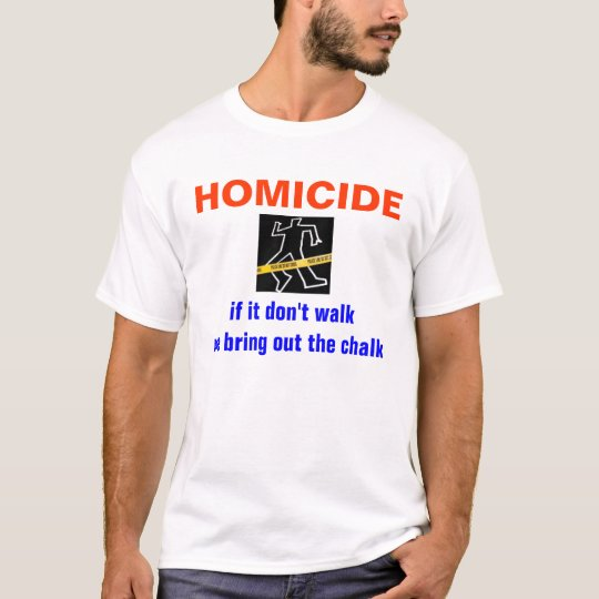 HOMICIDE, if it don'... T-Shirt