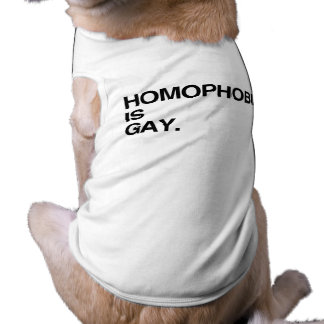 HOMOPHOBIA IS GAY DOG T SHIRT
