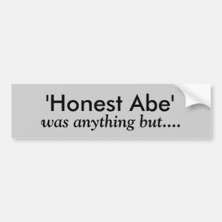 'Honest Abe', was anything but.... Bumper Sticker