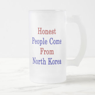 Honest People Come From North Korea 16 Oz Frosted Glass Beer Mug